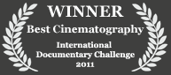 Winner - Best Cinematography, 2011 International Documentary Challenge