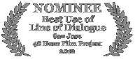 Nominee - Best Use of Line of Dialogue, 2012 San Jose 48 Hour Film Project